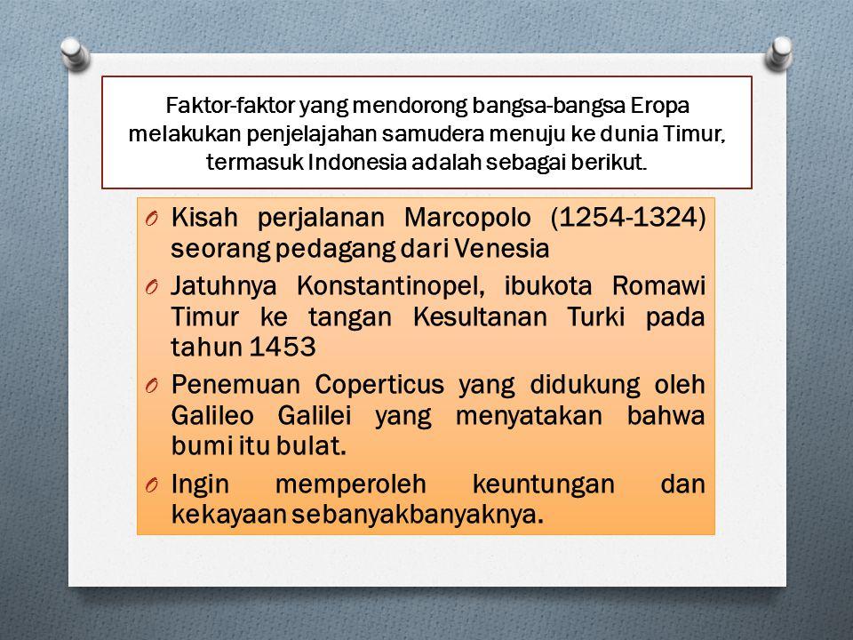 Faktor-faktor yang mendorong bangsa-bangsa Eropa melakukan penjelajahan samudera menuju ke dunia Timur, termasuk Indonesia adalah sebagai berikut. O K