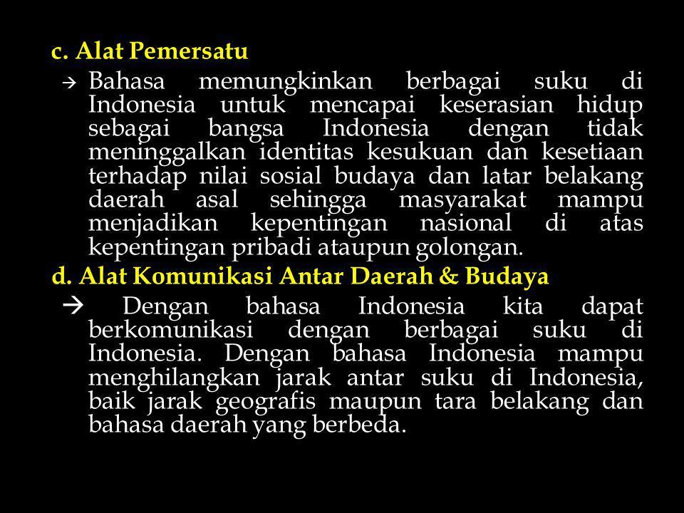 c. Alat Pemersatu  Bahasa memungkinkan berbagai suku di Indonesia untuk mencapai keserasian hidup sebagai bangsa Indonesia dengan tidak meninggalkan