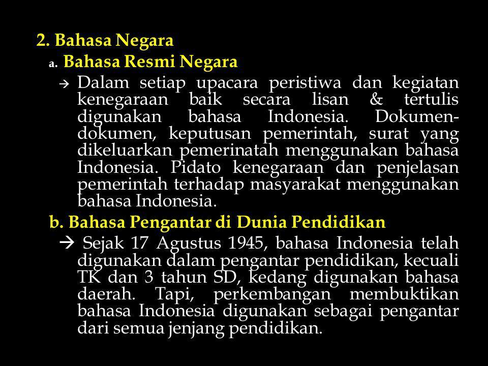 2. Bahasa Negara a. Bahasa Resmi Negara  Dalam setiap upacara peristiwa dan kegiatan kenegaraan baik secara lisan & tertulis digunakan bahasa Indones