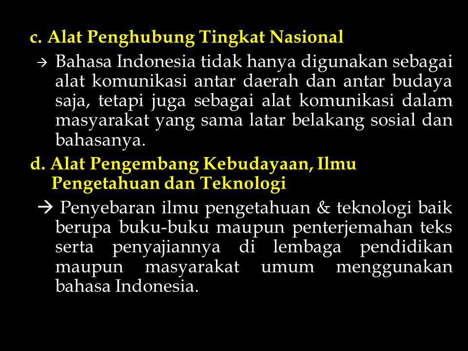 c. Alat Penghubung Tingkat Nasional  Bahasa Indonesia tidak hanya digunakan sebagai alat komunikasi antar daerah dan antar budaya saja, tetapi juga s