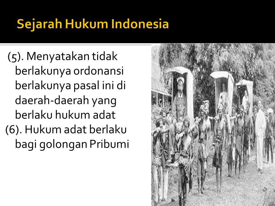 (5). Menyatakan tidak berlakunya ordonansi berlakunya pasal ini di daerah-daerah yang berlaku hukum adat (6). Hukum adat berlaku bagi golongan Pribumi