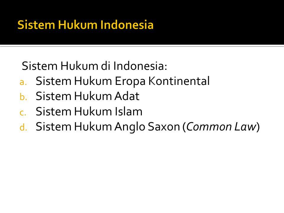 Sistem Hukum di Indonesia: a.Sistem Hukum Eropa Kontinental b.