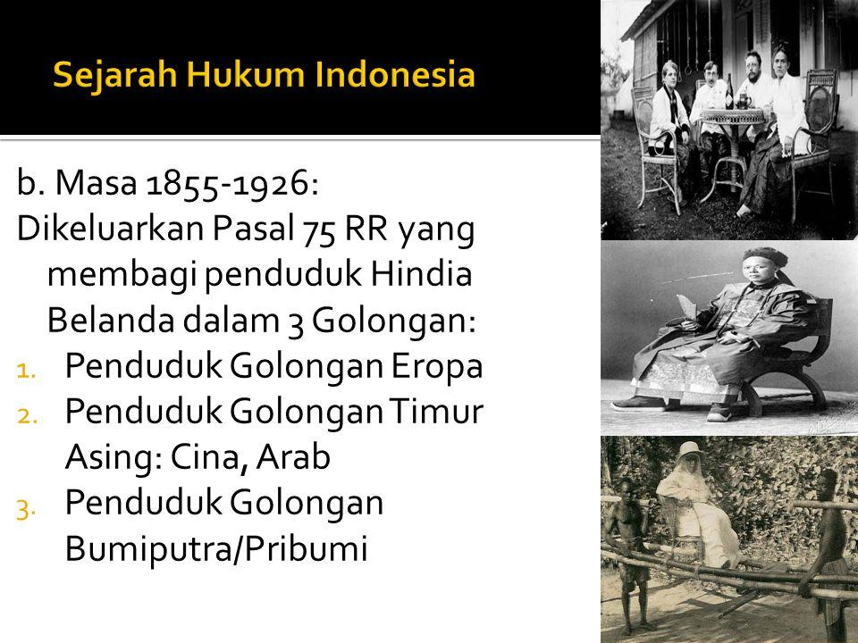 b. Masa 1855-1926: Dikeluarkan Pasal 75 RR yang membagi penduduk Hindia Belanda dalam 3 Golongan: 1. Penduduk Golongan Eropa 2. Penduduk Golongan Timu
