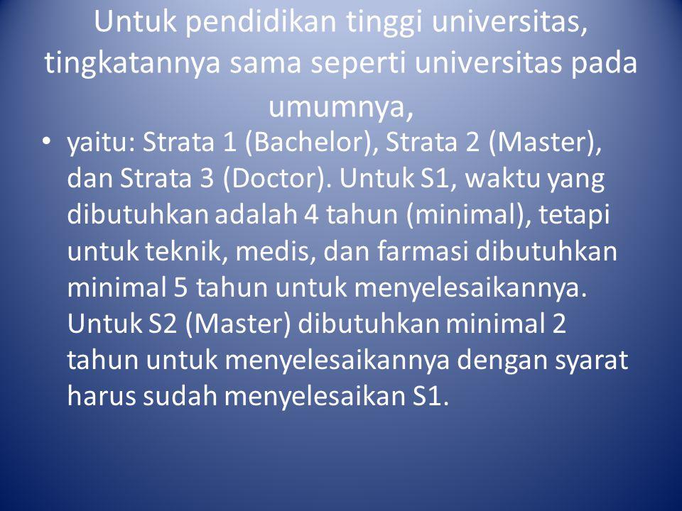 Untuk pendidikan tinggi universitas, tingkatannya sama seperti universitas pada umumnya, yaitu: Strata 1 (Bachelor), Strata 2 (Master), dan Strata 3 (