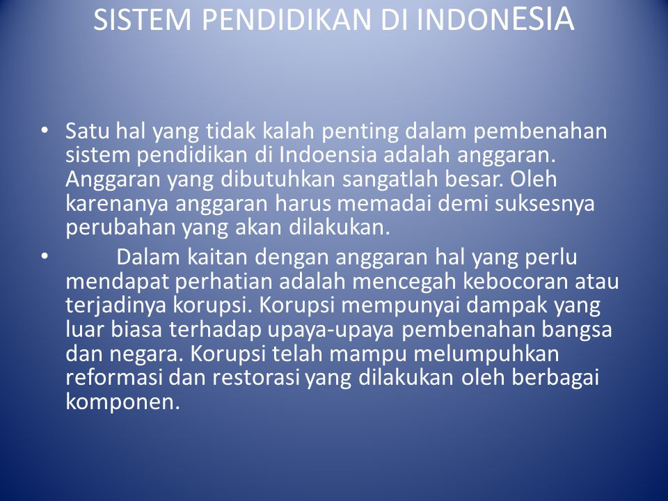 SISTEM PENDIDIKAN DI INDON ESIA Satu hal yang tidak kalah penting dalam pembenahan sistem pendidikan di Indoensia adalah anggaran. Anggaran yang dibut