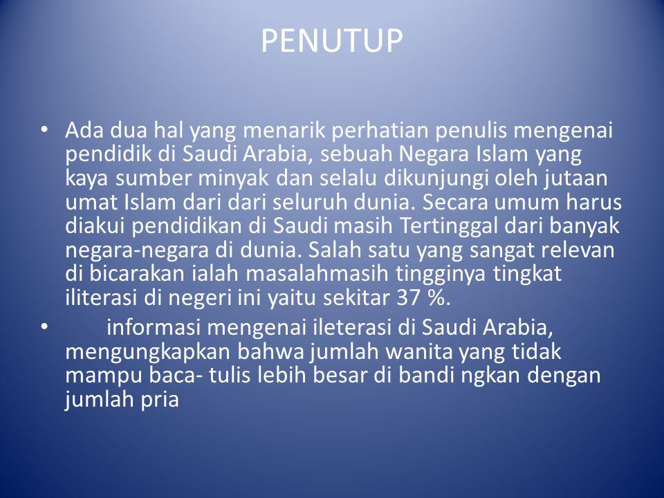 PENUTUP Ada dua hal yang menarik perhatian penulis mengenai pendidik di Saudi Arabia, sebuah Negara Islam yang kaya sumber minyak dan selalu dikunjung