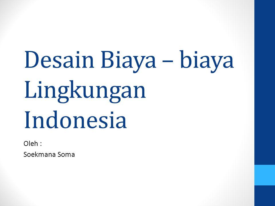 Desain Biaya – biaya Lingkungan Indonesia Oleh : Soekmana Soma