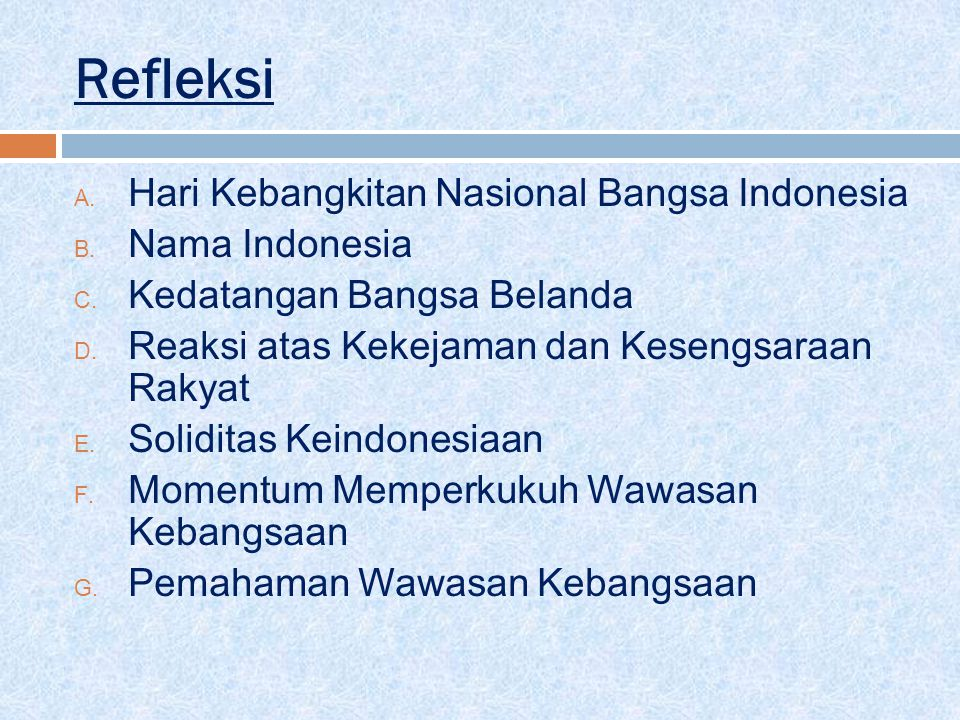 Refleksi A. Hari Kebangkitan Nasional Bangsa Indonesia B. Nama Indonesia C. Kedatangan Bangsa Belanda D. Reaksi atas Kekejaman dan Kesengsaraan Rakyat