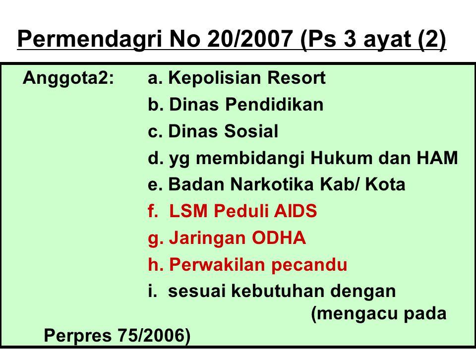 Permendagri No 20/2007 (Ps 3 ayat (2) Anggota2: a. Kepolisian Resort b. Dinas Pendidikan c. Dinas Sosial d. yg membidangi Hukum dan HAM e. Badan Narko