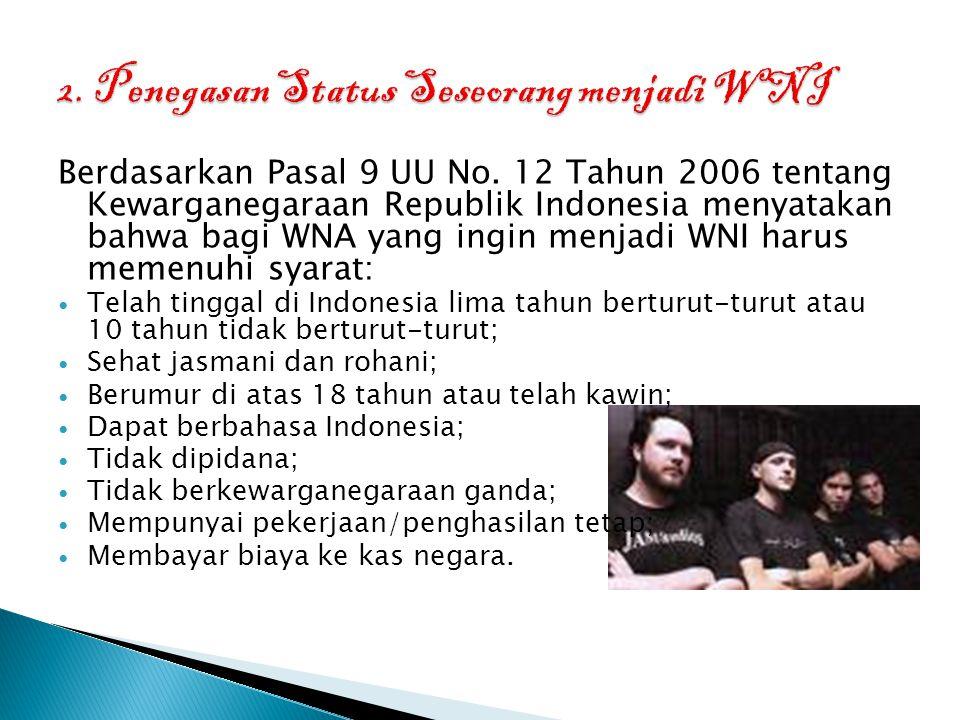 Berdasarkan Pasal 9 UU No. 12 Tahun 2006 tentang Kewarganegaraan Republik Indonesia menyatakan bahwa bagi WNA yang ingin menjadi WNI harus memenuhi sy
