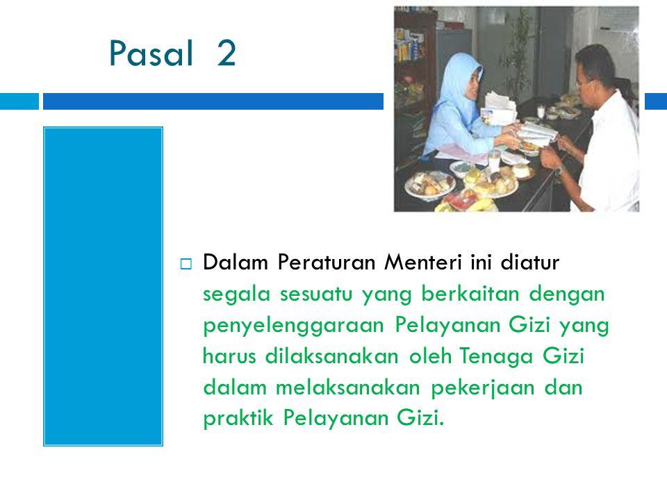 Pasal 2  Dalam Peraturan Menteri ini diatur segala sesuatu yang berkaitan dengan penyelenggaraan Pelayanan Gizi yang harus dilaksanakan oleh Tenaga G