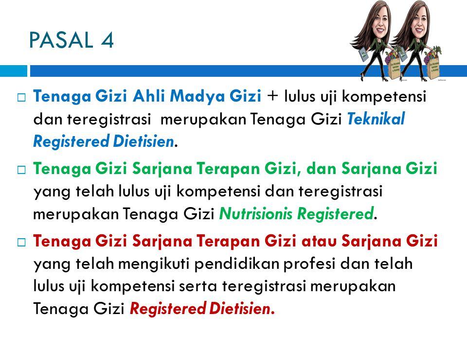PASAL 4  Tenaga Gizi Ahli Madya Gizi + lulus uji kompetensi dan teregistrasi merupakan Tenaga Gizi Teknikal Registered Dietisien.  Tenaga Gizi Sarja