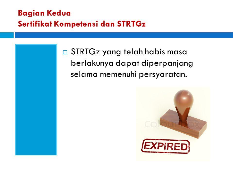  STRTGz yang telah habis masa berlakunya dapat diperpanjang selama memenuhi persyaratan. Bagian Kedua Sertifikat Kompetensi dan STRTGz