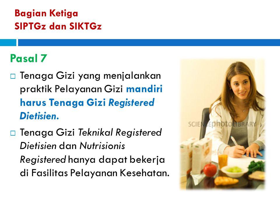 Bagian Ketiga SIPTGz dan SIKTGz Pasal 7  Tenaga Gizi yang menjalankan praktik Pelayanan Gizi mandiri harus Tenaga Gizi Registered Dietisien.  Tenaga