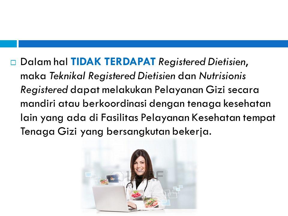  Dalam hal TIDAK TERDAPAT Registered Dietisien, maka Teknikal Registered Dietisien dan Nutrisionis Registered dapat melakukan Pelayanan Gizi secara m