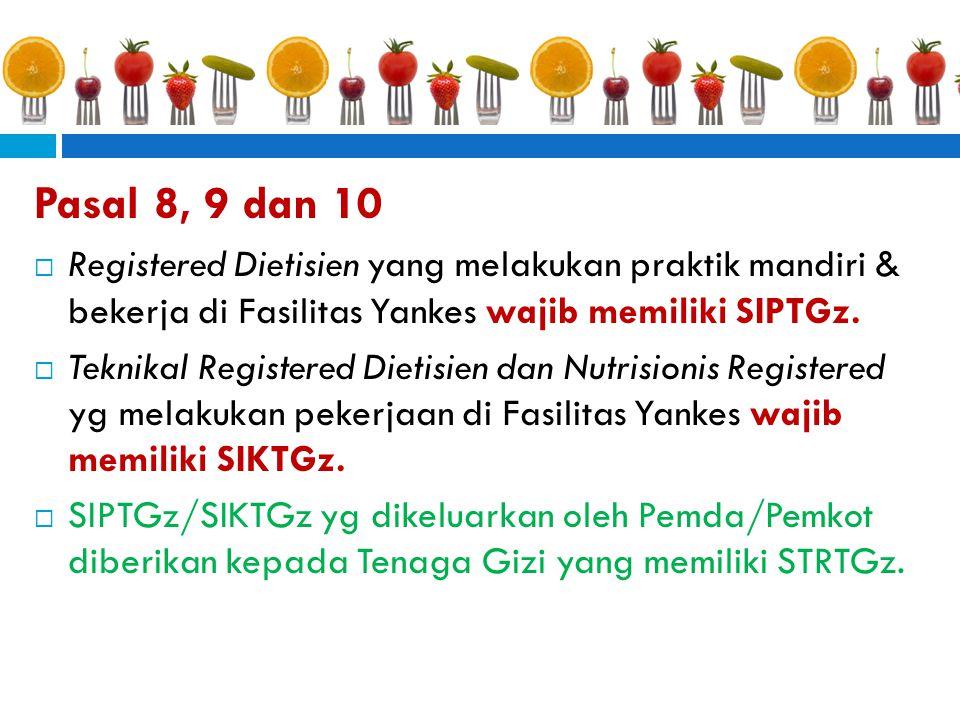 Pasal 8, 9 dan 10  Registered Dietisien yang melakukan praktik mandiri & bekerja di Fasilitas Yankes wajib memiliki SIPTGz.  Teknikal Registered Die
