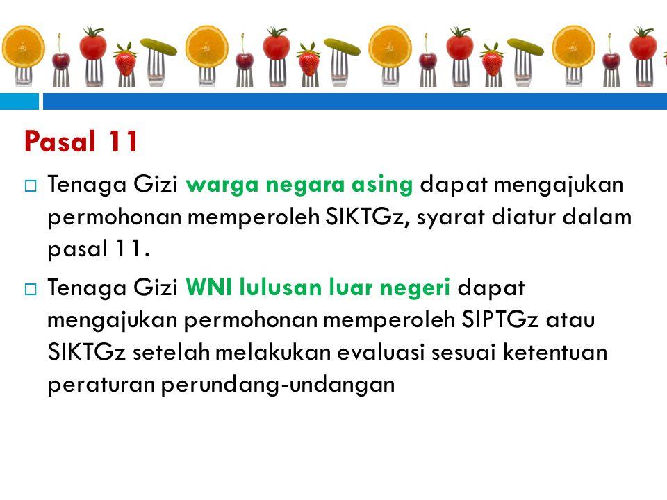 Pasal 11  Tenaga Gizi warga negara asing dapat mengajukan permohonan memperoleh SIKTGz, syarat diatur dalam pasal 11.  Tenaga Gizi WNI lulusan luar