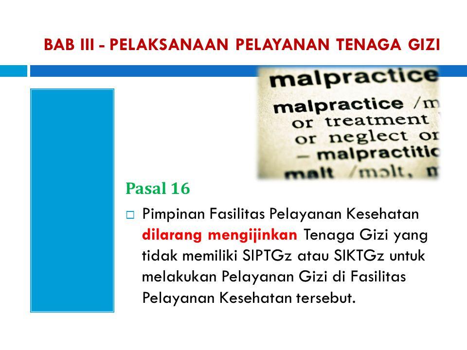 Pasal 16  Pimpinan Fasilitas Pelayanan Kesehatan dilarang mengijinkan Tenaga Gizi yang tidak memiliki SIPTGz atau SIKTGz untuk melakukan Pelayanan Gi