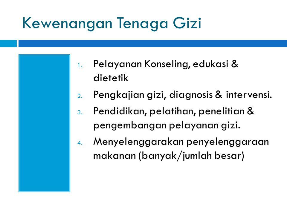 Kewenangan Tenaga Gizi 1. Pelayanan Konseling, edukasi & dietetik 2. Pengkajian gizi, diagnosis & intervensi. 3. Pendidikan, pelatihan, penelitian & p