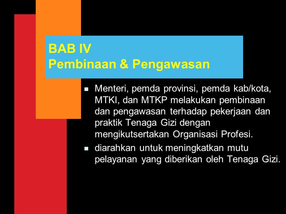 BAB IV Pembinaan & Pengawasan n Menteri, pemda provinsi, pemda kab/kota, MTKI, dan MTKP melakukan pembinaan dan pengawasan terhadap pekerjaan dan prak