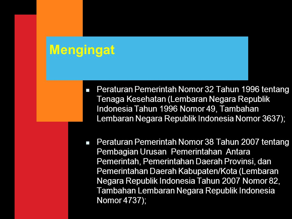 Mengingat n Peraturan Menteri Kesehatan Nomor 1144/Menkes/Per/VIII/2010 tentang Organisasi dan Tata Kerja Kementerian Kesehatan (Berita Negara Republik Indonesia Tahun 2010 Nomor 585); n Peraturan Menteri Kesehatan Nomor 1796/Menkes/Per/VIII/2011 tentang Registrasi Tenaga Kesehatan (Berita Negara Republik Indonesia Tahun 2011 Nomor 603);