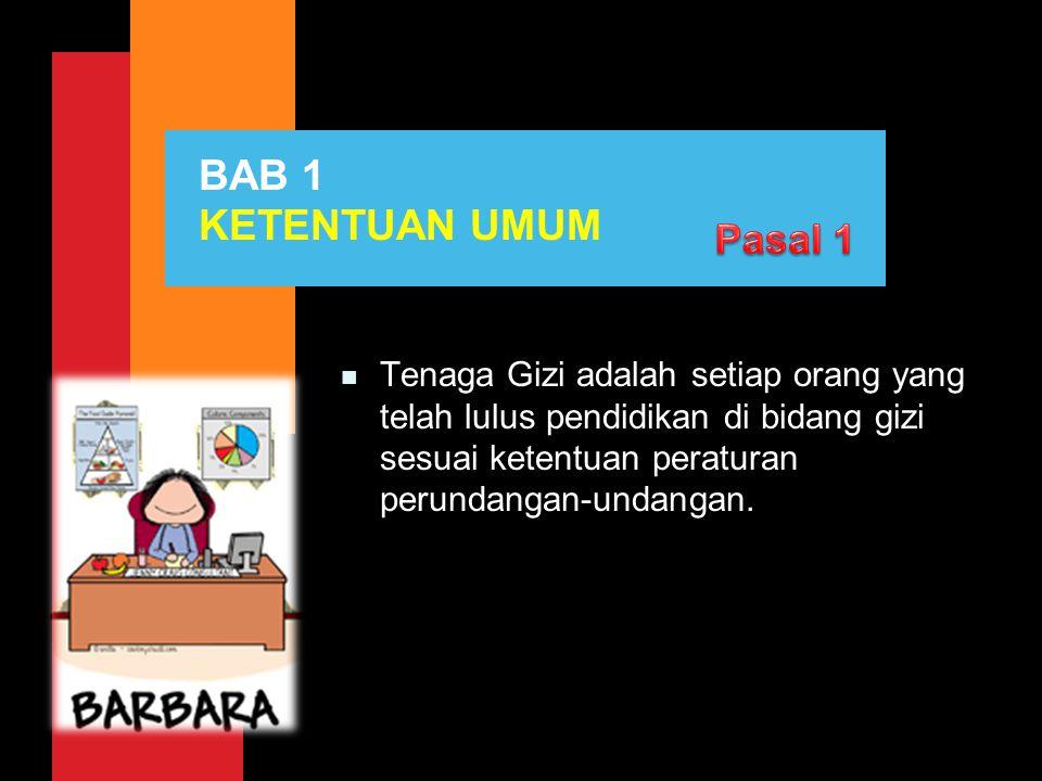 BAB 1 KETENTUAN UMUM n Tenaga Gizi adalah setiap orang yang telah lulus pendidikan di bidang gizi sesuai ketentuan peraturan perundangan-undangan.