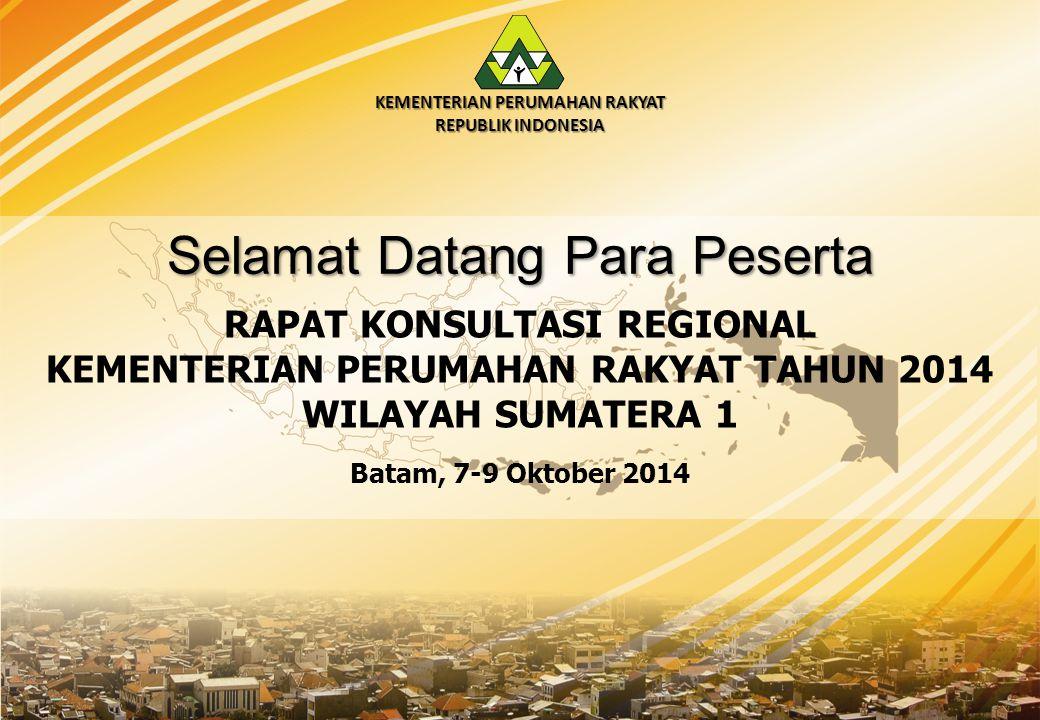RAPAT KONSULTASI REGIONAL KEMENTERIAN PERUMAHAN RAKYAT TAHUN 2014 WILAYAH SUMATERA 1 KEMENTERIAN PERUMAHAN RAKYAT REPUBLIK INDONESIA Selamat Datang Para Peserta Batam, 7-9 Oktober 2014