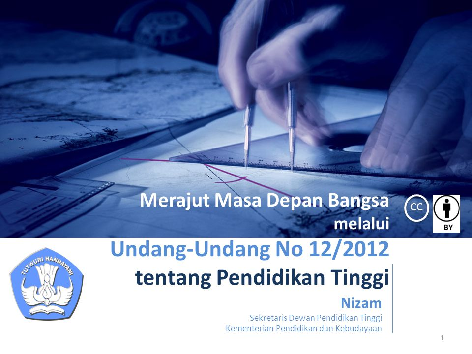 1 Merajut Masa Depan Bangsa melalui Undang-Undang No 12/2012 tentang Pendidikan Tinggi Nizam Sekretaris Dewan Pendidikan Tinggi Kementerian Pendidikan