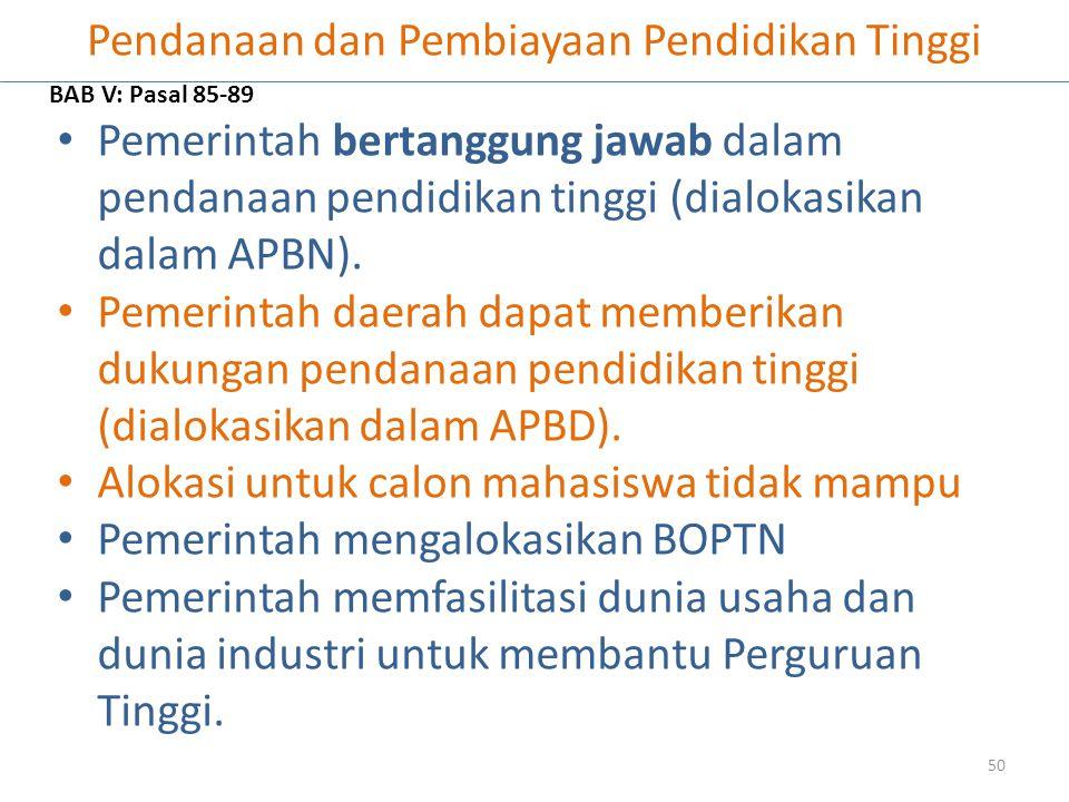 Pendanaan dan Pembiayaan Pendidikan Tinggi Pemerintah bertanggung jawab dalam pendanaan pendidikan tinggi (dialokasikan dalam APBN). Pemerintah daerah