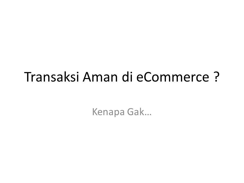 Transaksi Aman di eCommerce ? Kenapa Gak…