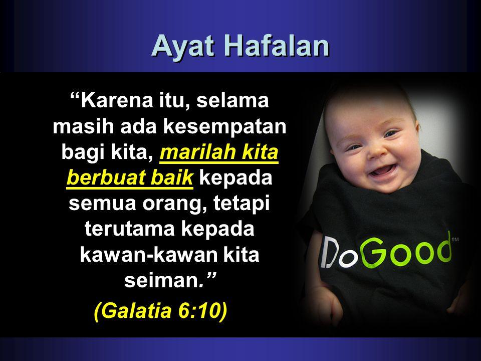 """Ayat Hafalan """"Karena itu, selama masih ada kesempatan bagi kita, marilah kita berbuat baik kepada semua orang, tetapi terutama kepada kawan-kawan kita"""