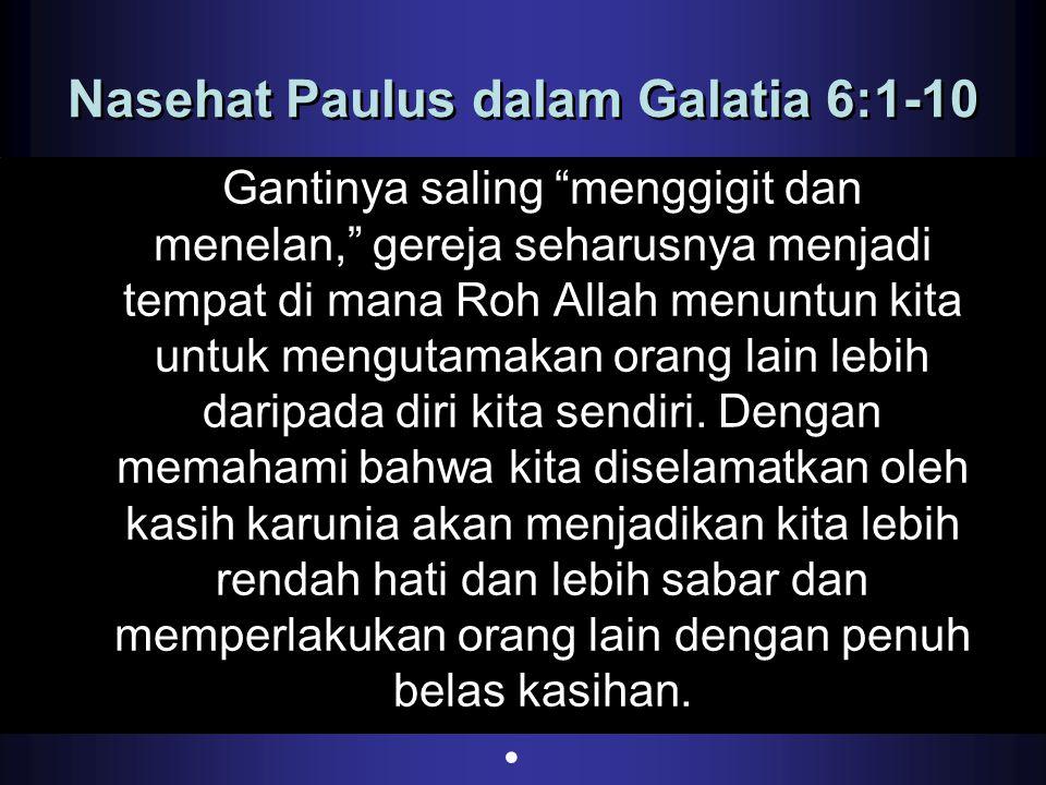 """Nasehat Paulus dalam Galatia 6:1-10 Gantinya saling """"menggigit dan menelan,"""" gereja seharusnya menjadi tempat di mana Roh Allah menuntun kita untuk me"""
