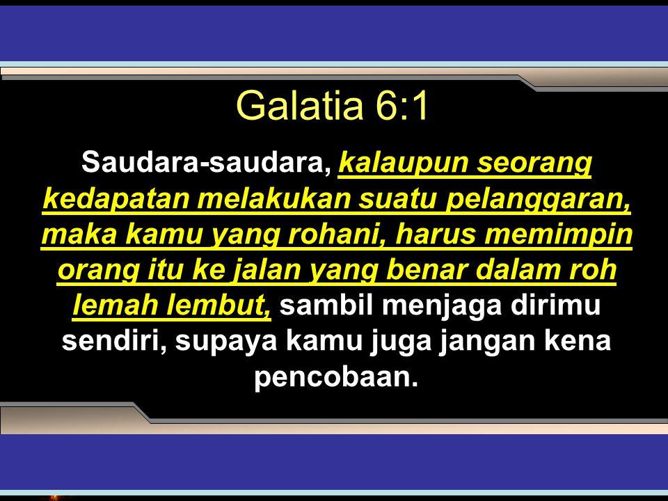 Galatia 6:1 Saudara-saudara, kalaupun seorang kedapatan melakukan suatu pelanggaran, maka kamu yang rohani, harus memimpin orang itu ke jalan yang ben