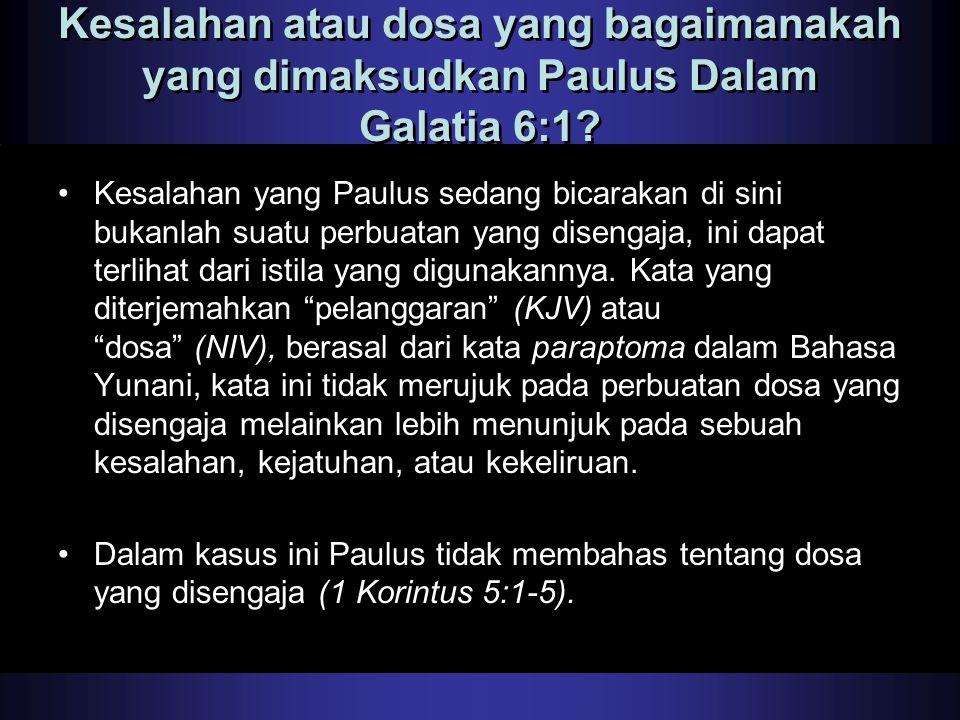 Kesalahan atau dosa yang bagaimanakah yang dimaksudkan Paulus Dalam Galatia 6:1? Kesalahan yang Paulus sedang bicarakan di sini bukanlah suatu perbuat