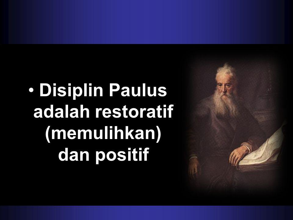 Disiplin Paulus adalah restoratif (memulihkan) dan positif