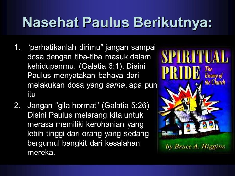 "Nasehat Paulus Berikutnya: 1.""perhatikanlah dirimu"" jangan sampai dosa dengan tiba-tiba masuk dalam kehidupanmu. (Galatia 6:1). Disini Paulus menyatak"