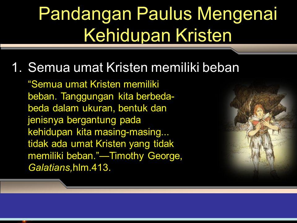 "Pandangan Paulus Mengenai Kehidupan Kristen 1.Semua umat Kristen memiliki beban ADAPT it! Teaching Approach 4th Quarter 2007, Refiner's Fire ""Semua um"