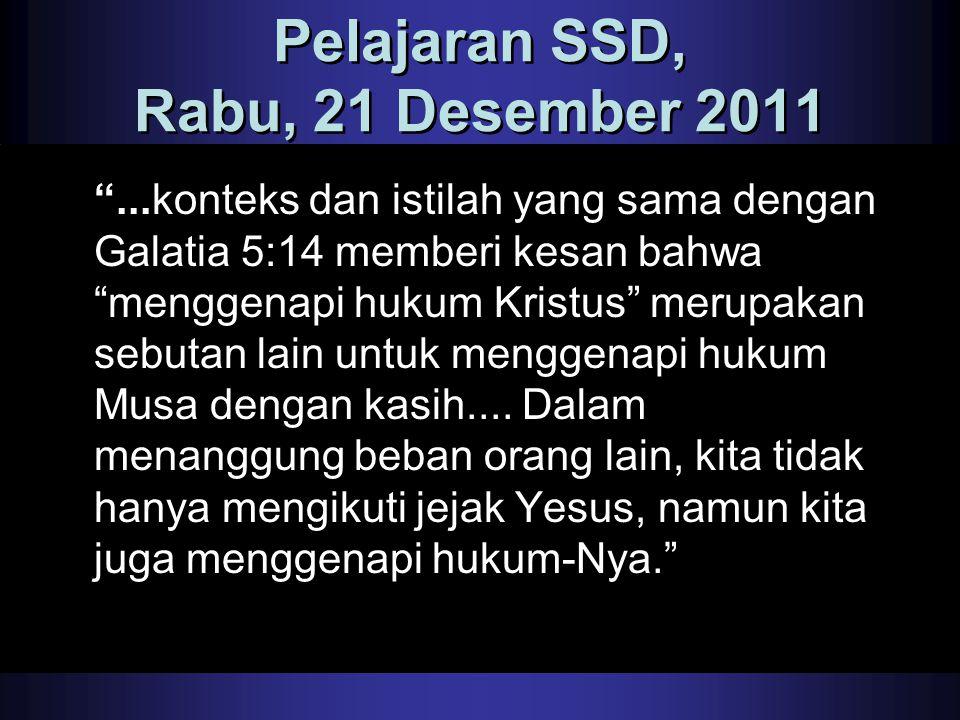 """Pelajaran SSD, Rabu, 21 Desember 2011 """"...konteks dan istilah yang sama dengan Galatia 5:14 memberi kesan bahwa """"menggenapi hukum Kristus"""" merupakan s"""