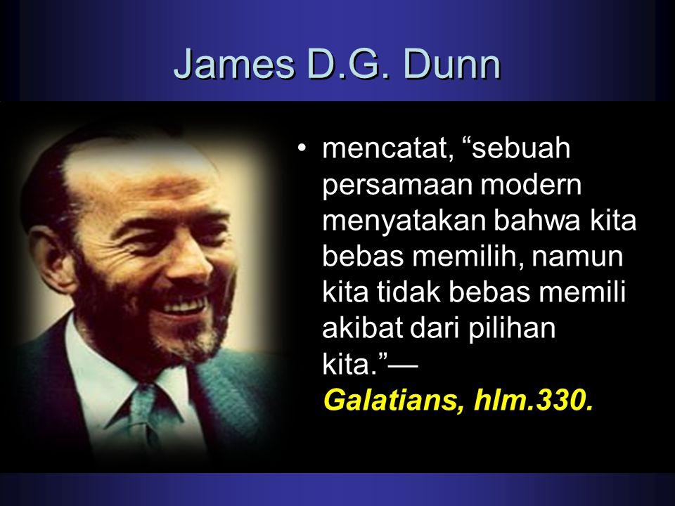 """James D.G. Dunn mencatat, """"sebuah persamaan modern menyatakan bahwa kita bebas memilih, namun kita tidak bebas memili akibat dari pilihan kita.""""— Gala"""