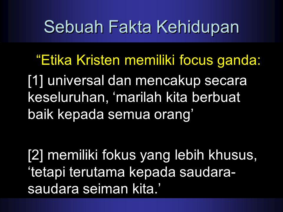 """Sebuah Fakta Kehidupan """"Etika Kristen memiliki focus ganda: [1] universal dan mencakup secara keseluruhan, 'marilah kita berbuat baik kepada semua ora"""