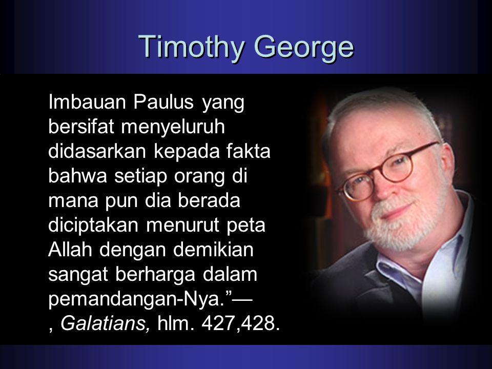 Timothy George Imbauan Paulus yang bersifat menyeluruh didasarkan kepada fakta bahwa setiap orang di mana pun dia berada diciptakan menurut peta Allah