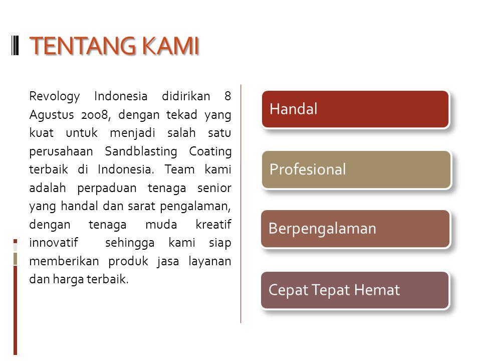 TENTANG KAMI Revology Indonesia didirikan 8 Agustus 2008, dengan tekad yang kuat untuk menjadi salah satu perusahaan Sandblasting Coating terbaik di I