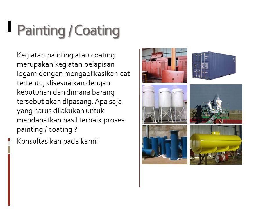 Painting / Coating Kegiatan painting atau coating merupakan kegiatan pelapisan logam dengan mengaplikasikan cat tertentu, disesuaikan dengan kebutuhan
