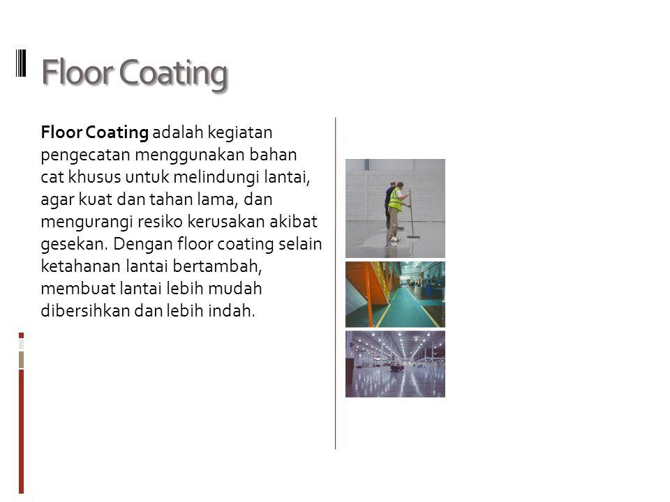 Floor Coating Floor Coating adalah kegiatan pengecatan menggunakan bahan cat khusus untuk melindungi lantai, agar kuat dan tahan lama, dan mengurangi