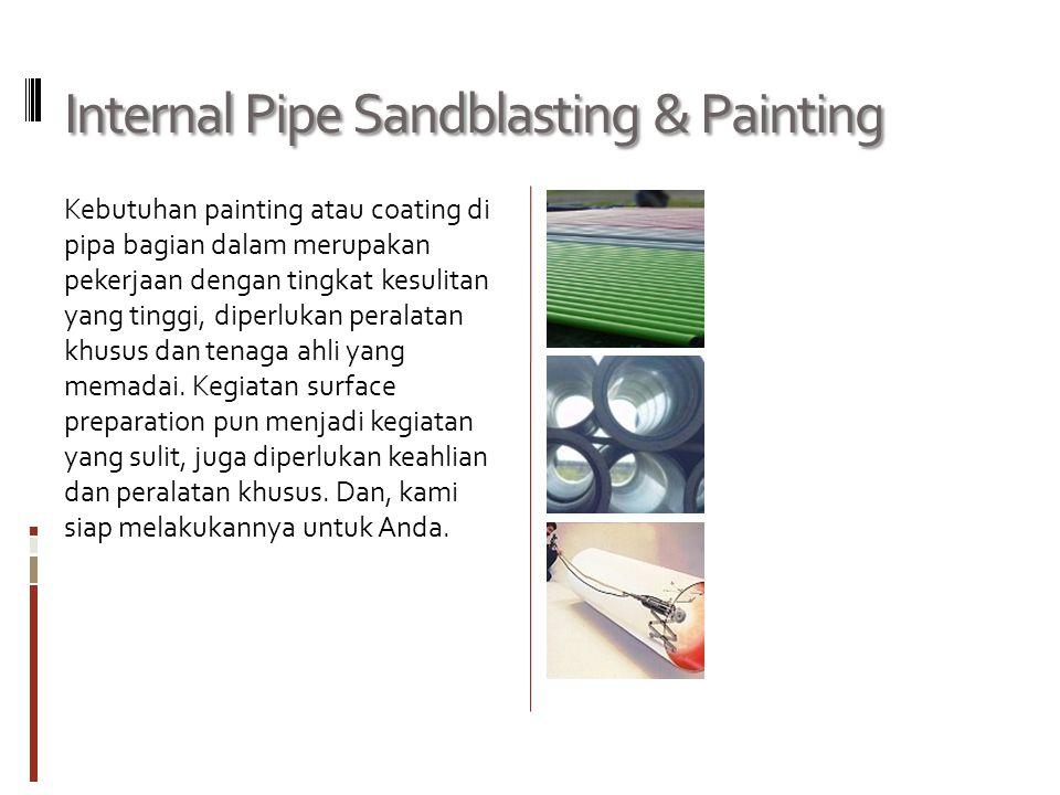 Internal Pipe Sandblasting & Painting Kebutuhan painting atau coating di pipa bagian dalam merupakan pekerjaan dengan tingkat kesulitan yang tinggi, d