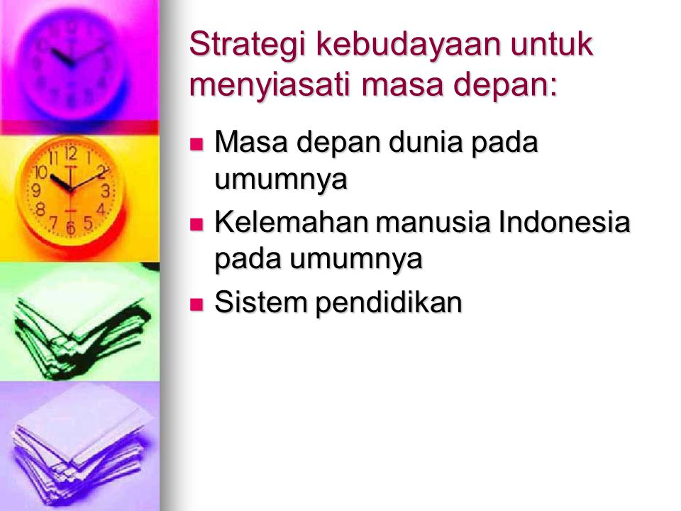 Strategi kebudayaan untuk menyiasati masa depan: Masa depan dunia pada umumnya Masa depan dunia pada umumnya Kelemahan manusia Indonesia pada umumnya