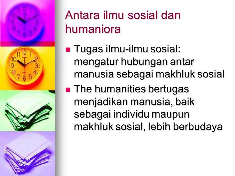 Antara ilmu sosial dan humaniora Tugas ilmu-ilmu sosial: mengatur hubungan antar manusia sebagai makhluk sosial Tugas ilmu-ilmu sosial: mengatur hubun