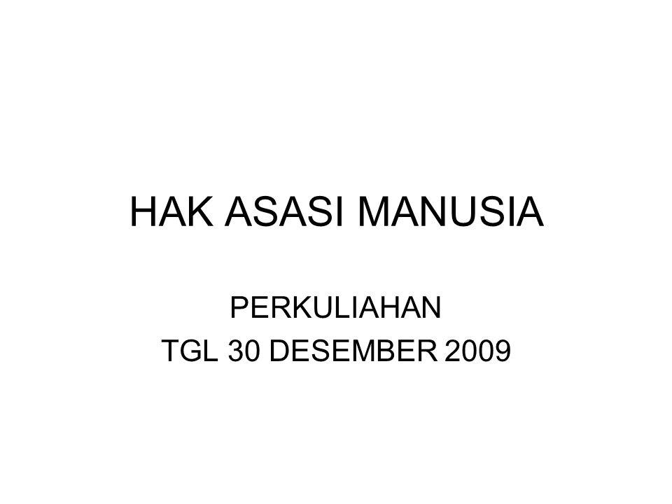 HAK ASASI MANUSIA PERKULIAHAN TGL 30 DESEMBER 2009