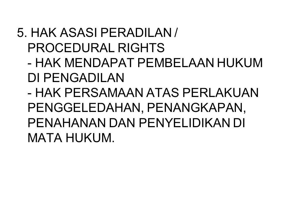5. HAK ASASI PERADILAN / PROCEDURAL RIGHTS - HAK MENDAPAT PEMBELAAN HUKUM DI PENGADILAN - HAK PERSAMAAN ATAS PERLAKUAN PENGGELEDAHAN, PENANGKAPAN, PEN