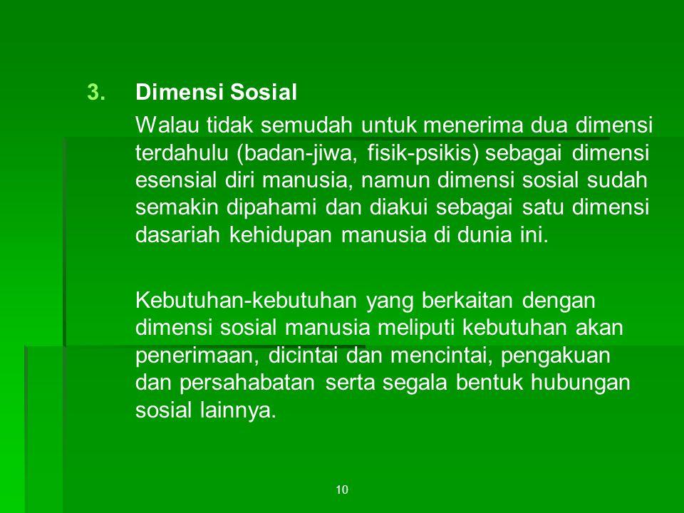 10 3. 3.Dimensi Sosial Walau tidak semudah untuk menerima dua dimensi terdahulu (badan-jiwa, fisik-psikis) sebagai dimensi esensial diri manusia, namu